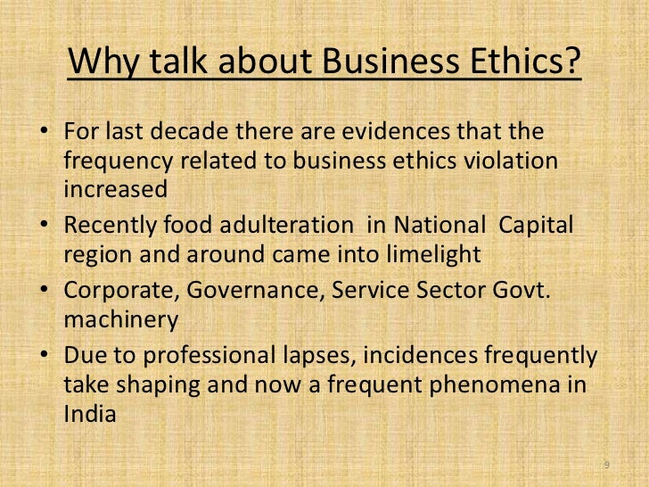 Why talk about Business Ethics?• For last decade there are evidences that the  frequency related to business ethics violat...