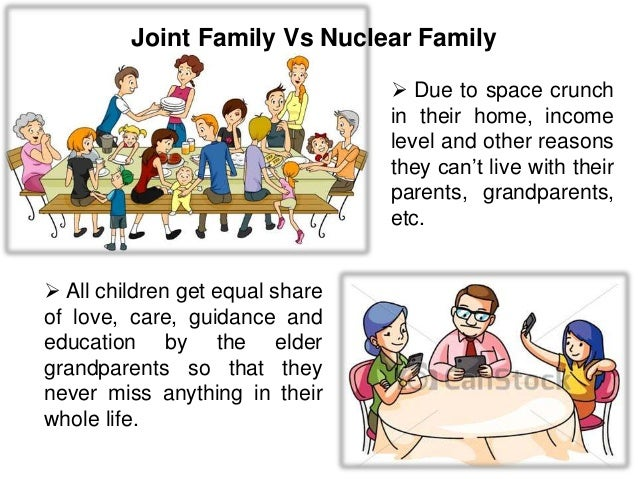 joint family vs nuclear family system This research investigates the influence of nuclear and joint family system on the academic achievements of the students of intermediate level the aim of this research is to explore that if nuclear family setup exerts more positive influence on the academic.