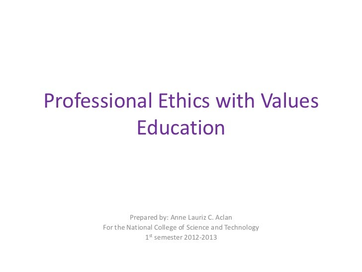 Professional Ethics with Values          Education               Prepared by: Anne Lauriz C. Aclan      For the National C...