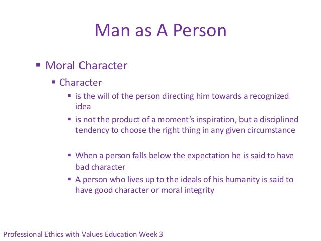 Man as A Person          Moral Character               Character                    is the will of the person directing...