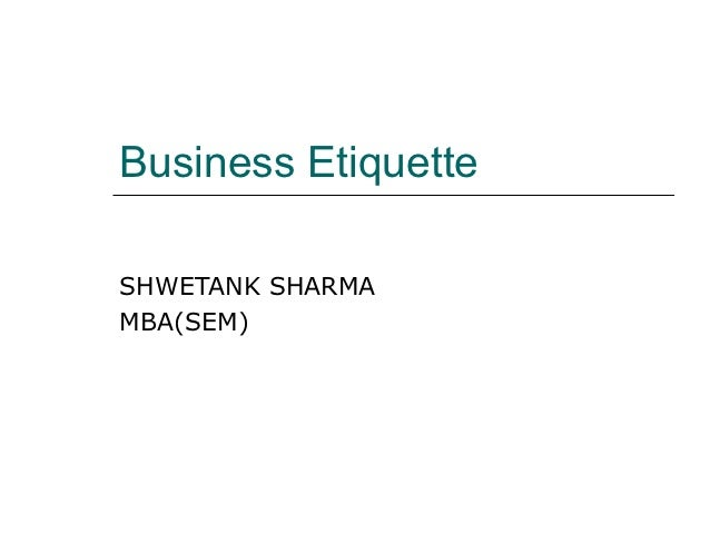 Business EtiquetteSHWETANK SHARMAMBA(SEM)
