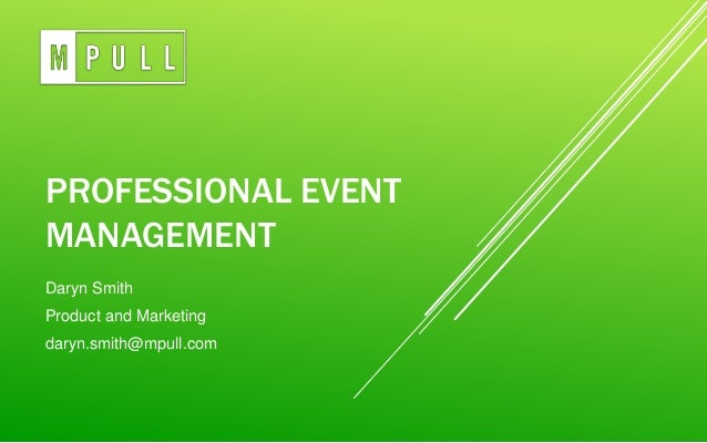 PROFESSIONAL EVENTMANAGEMENTDaryn SmithProduct and Marketingdaryn.smith@mpull.com