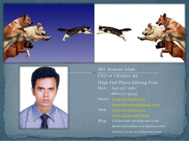 MD. Kamrul Islam CEO of ClickArt Bd High End Photo Editing Firm Mob: 645-557-2580 +8801737133797 Email: ceo@clickartbd.ca ...