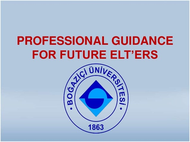 PROFESSIONAL GUIDANCE FOR FUTURE ELT'ERS