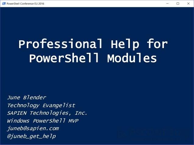 Professional Help for PowerShell Modules June Blender Technology Evangelist SAPIEN Technologies, Inc. Windows PowerShell M...