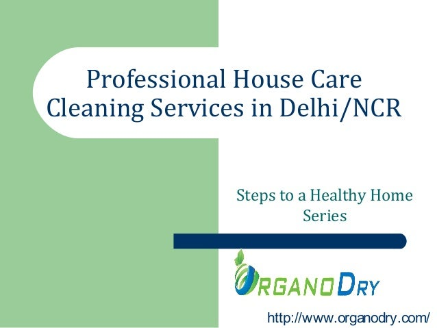 Professional House Care Cleaning Services in Delhi/NCR Steps to a Healthy Home Series http://www.organodry.com/