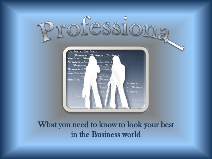 Professional Attire<br />What you need to know to look your best in the Business world<br />