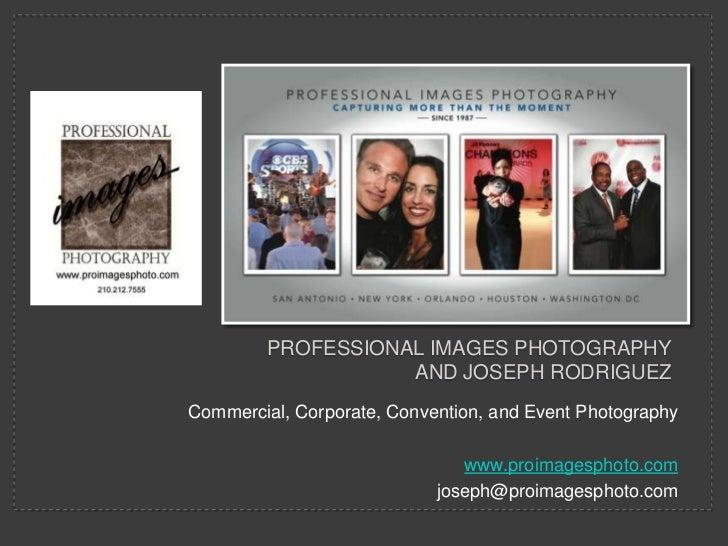 Commercial, Corporate, Convention, and Event Photography<br />www.proimagesphoto.com<br />joseph@proimagesphoto.com<br />P...