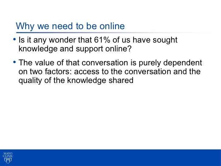 Why we need to be online• Is it any wonder that 61% of us have sought knowledge and support online?• The value of that con...