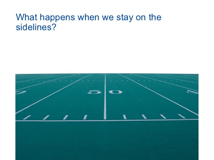 What happens when we stay on thesidelines?