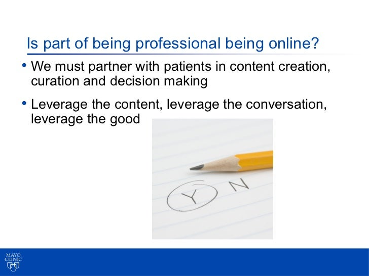 Is part of being professional being online?• We must partner with patients in content creation, curation and decision maki...