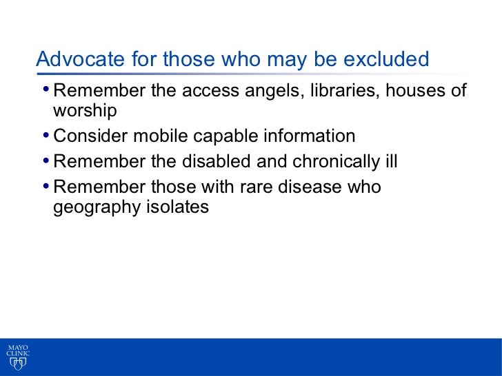 Advocate for those who may be excluded• Remember the access angels, libraries, houses of  worship• Consider mobile capable...