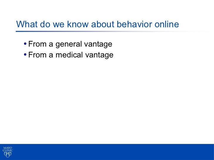 What do we know about behavior online • From a general vantage • From a medical vantage