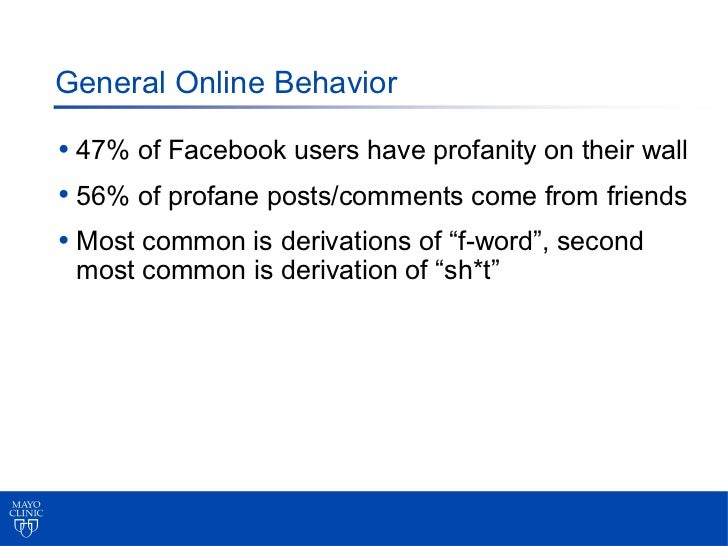 General Online Behavior• 47% of Facebook users have profanity on their wall• 56% of profane posts/comments come from frien...