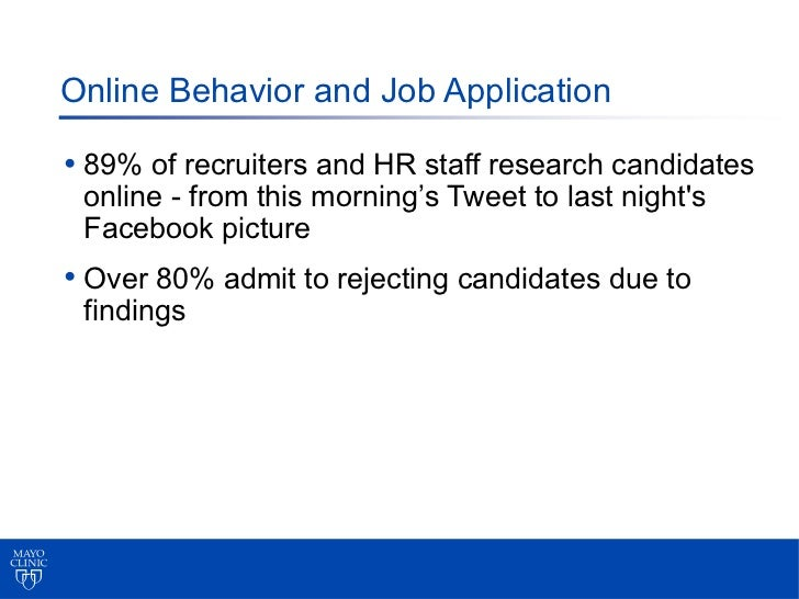 Online Behavior and Job Application• 89% of recruiters and HR staff research candidates online - from this morning's Tweet...