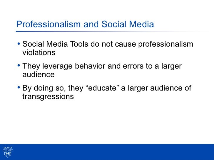 Professionalism and Social Media• Social Media Tools do not cause professionalism violations• They leverage behavior and e...