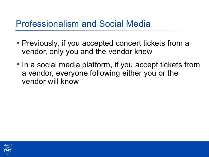 Professionalism and Social Media• Previously, if you accepted concert tickets from a vendor, only you and the vendor knew•...