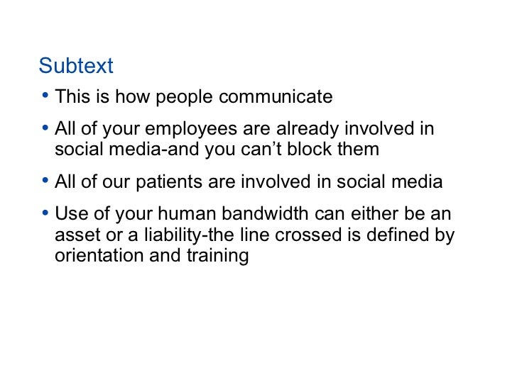 Subtext• This is how people communicate• All of your employees are already involved in social media-and you can't block th...