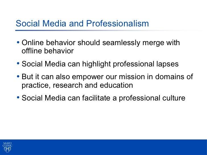 Social Media and Professionalism• Online behavior should seamlessly merge with offline behavior• Social Media can highligh...