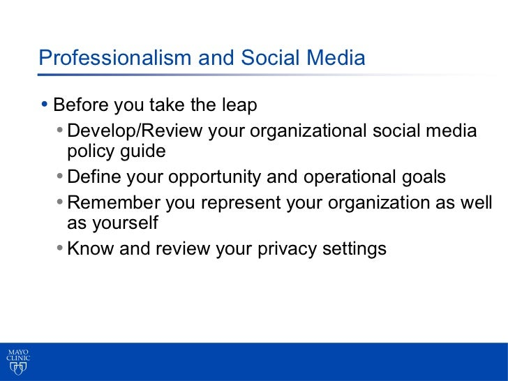 Professionalism and Social Media• Before you take the leap  • Develop/Review your organizational social media   policy gui...