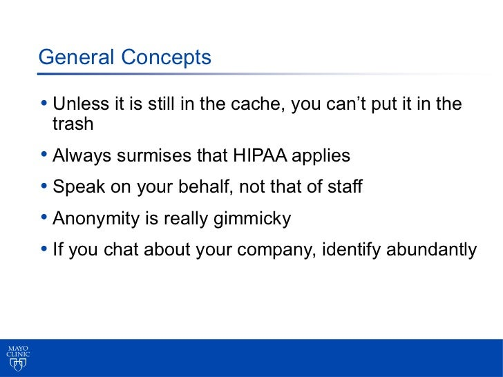 General Concepts• Unless it is still in the cache, you can't put it in the trash• Always surmises that HIPAA applies• Spea...