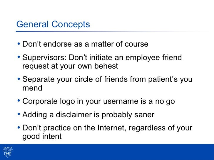 General Concepts• Don't endorse as a matter of course• Supervisors: Don't initiate an employee friend request at your own ...