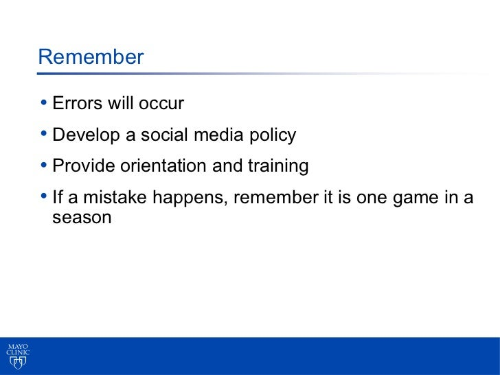 Remember• Errors will occur• Develop a social media policy• Provide orientation and training• If a mistake happens, rememb...
