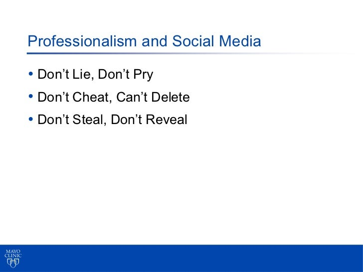 Professionalism and Social Media• Don't Lie, Don't Pry• Don't Cheat, Can't Delete• Don't Steal, Don't Reveal