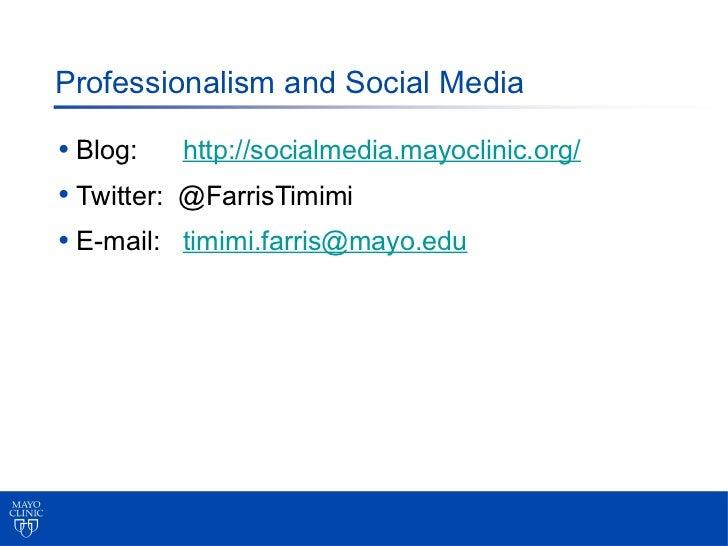 Professionalism and Social Media• Blog: http://socialmedia.mayoclinic.org/• Twitter: @FarrisTimimi• E-mail: timimi.farris@...