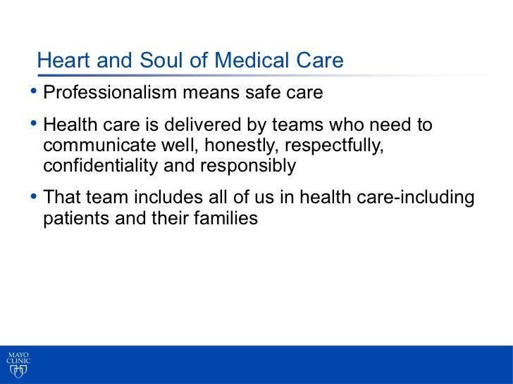 Heart and Soul of Medical Care• Professionalism means safe care• Health care is delivered by teams who need to communicate...