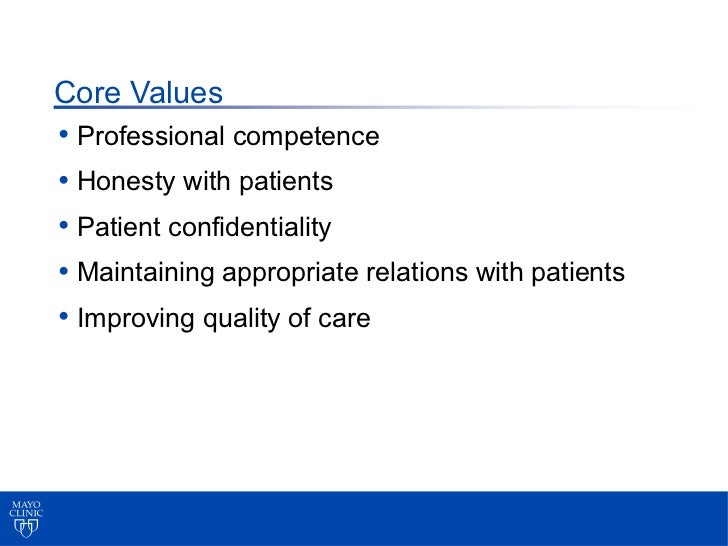 Core Values• Professional competence• Honesty with patients• Patient confidentiality• Maintaining appropriate relations wi...