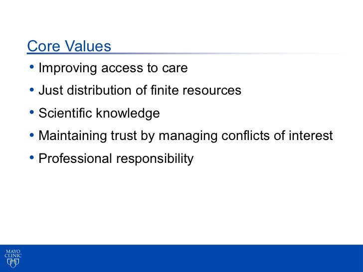 Core Values• Improving access to care• Just distribution of finite resources• Scientific knowledge• Maintaining trust by m...