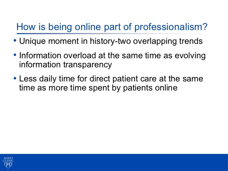 How is being online part of professionalism?• Unique moment in history-two overlapping trends• Information overload at the...