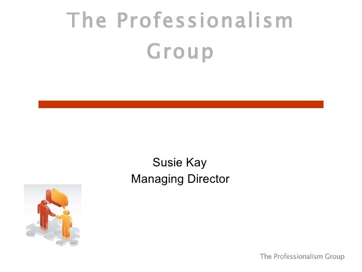 The Professionalism Group   Susie Kay Managing Director