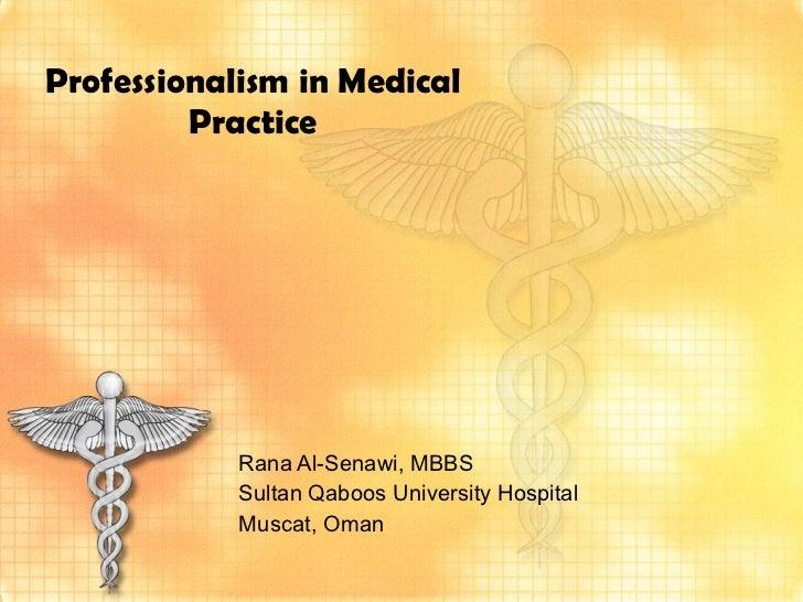 Rana Al-Senawi, MBBS Sultan Qaboos University Hospital Muscat, Oman  Professionalism in Medical Practice