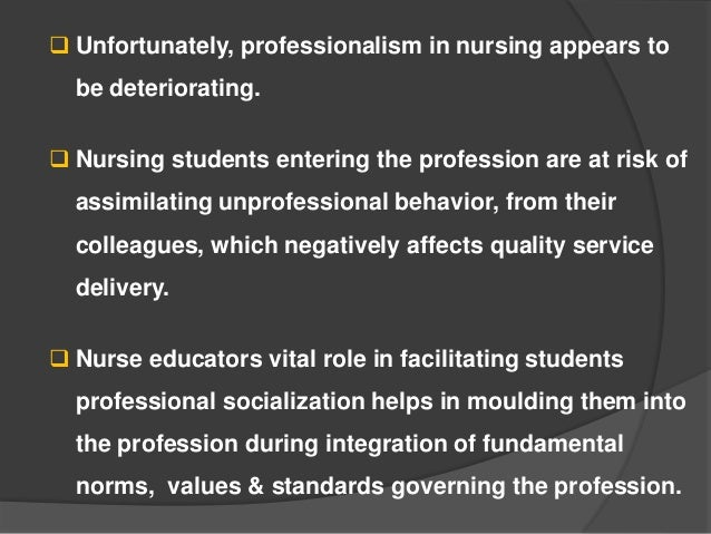 professionalism the nursing profession Positive aspects of nursing professionalism must be recognized and implemented to retain experienced nurses in the profession and attract young people to nursing as a viable career choice do you.