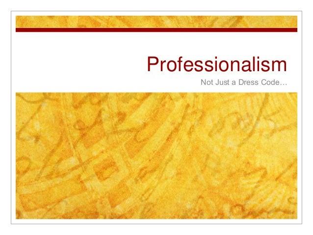 Professionalism Not Just a Dress Code…