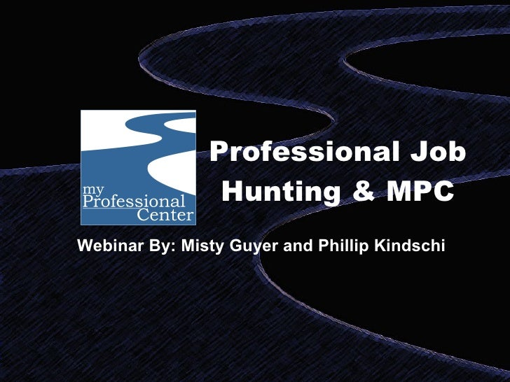 Professional Job Hunting & MPC Webinar By: Misty Guyer and Phillip Kindschi