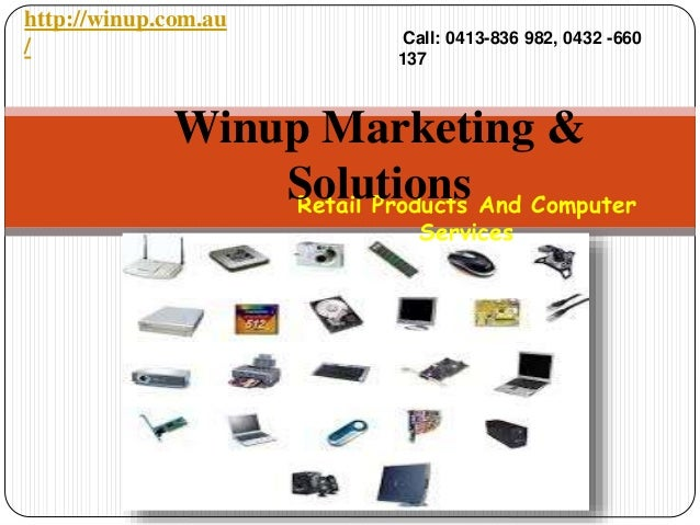 Retail Products And Computer Services Winup Marketing & Solutions http://winup.com.au / Call: 0413-836 982, 0432 -660 137