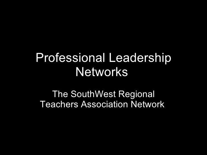 Professional Leadership Networks   The SouthWest Regional Teachers Association Network
