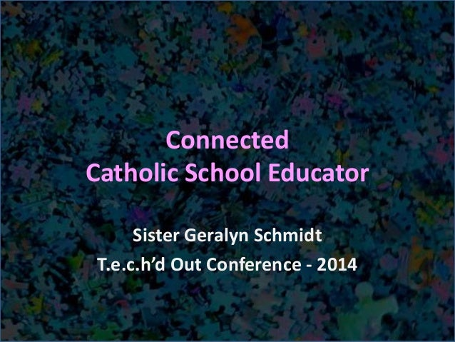 Connected Catholic School Educator Sister Geralyn Schmidt T.e.c.h'd Out Conference - 2014