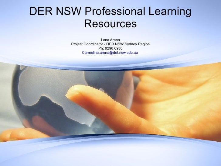 DER NSW Professional Learning Resources Lena Arena Project Coordinator - DER NSW Sydney Region Ph: 9298 6930 [email_addres...