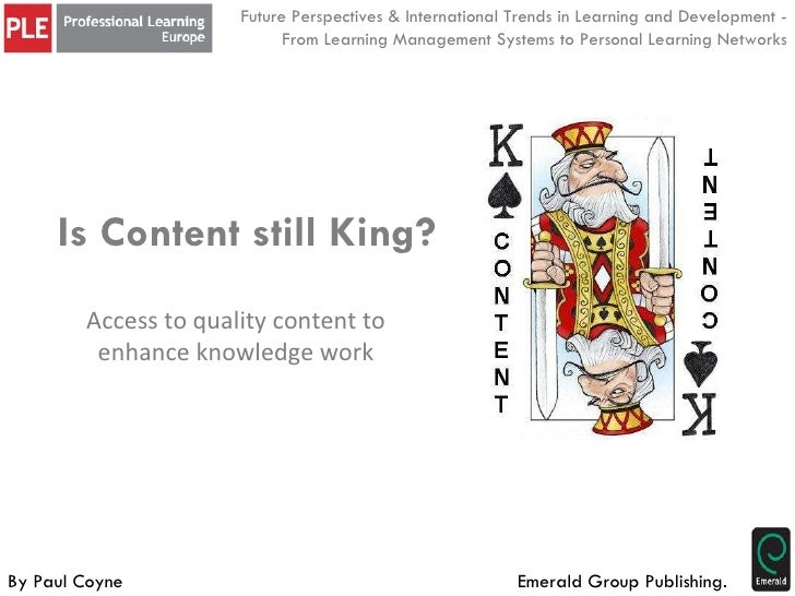 Is Content still King? By Paul Coyne Future Perspectives & International Trends in Learning and Development - From Learnin...