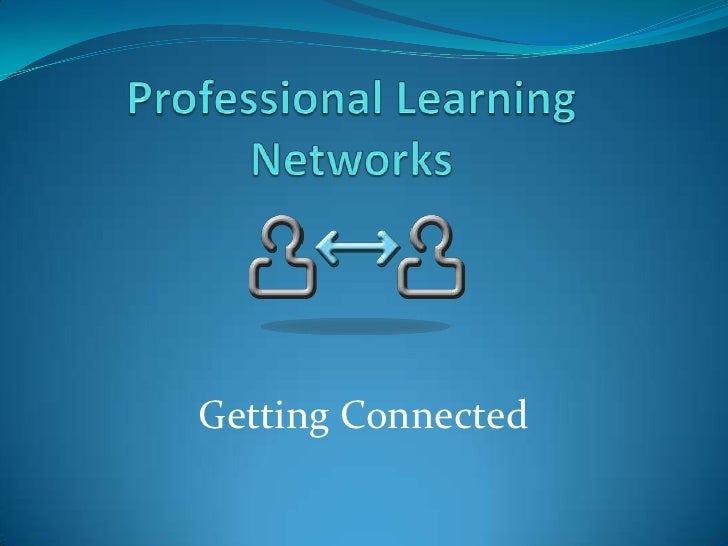 Professional Learning Networks<br />Getting Connected<br />