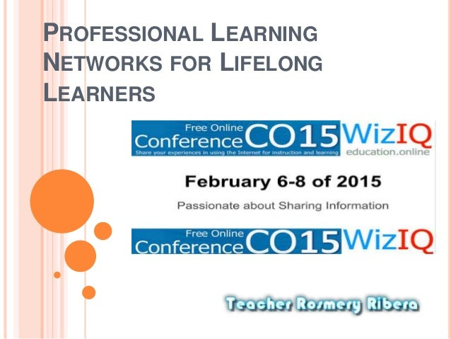 PROFESSIONAL LEARNING NETWORKS FOR LIFELONG LEARNERS