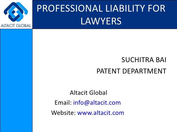 PROFESSIONAL LIABILITY FOR LAWYERS <ul><li>SUCHITRA BAI </li></ul><ul><li>PATENT DEPARTMENT </li></ul><ul><li>Altacit Glob...