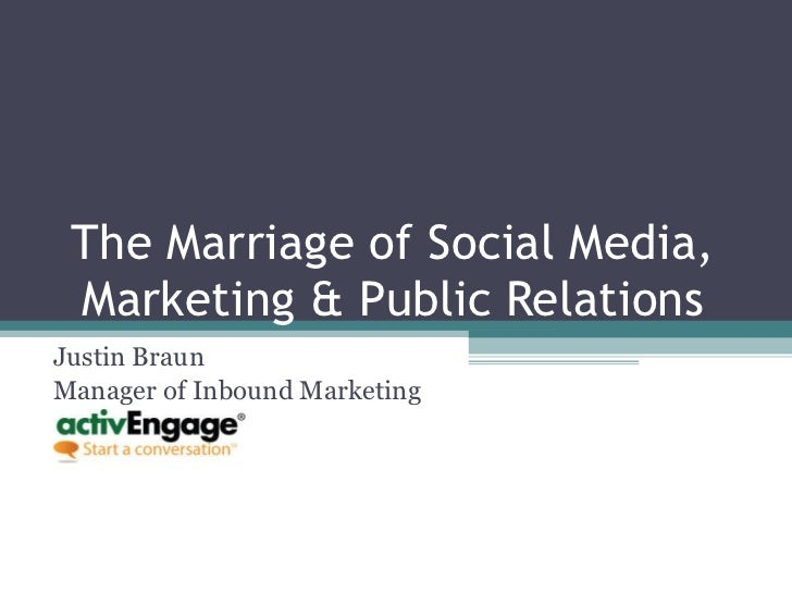 The Marriage of Social Media, Marketing & Public Relations Justin Braun  Manager of Inbound Marketing