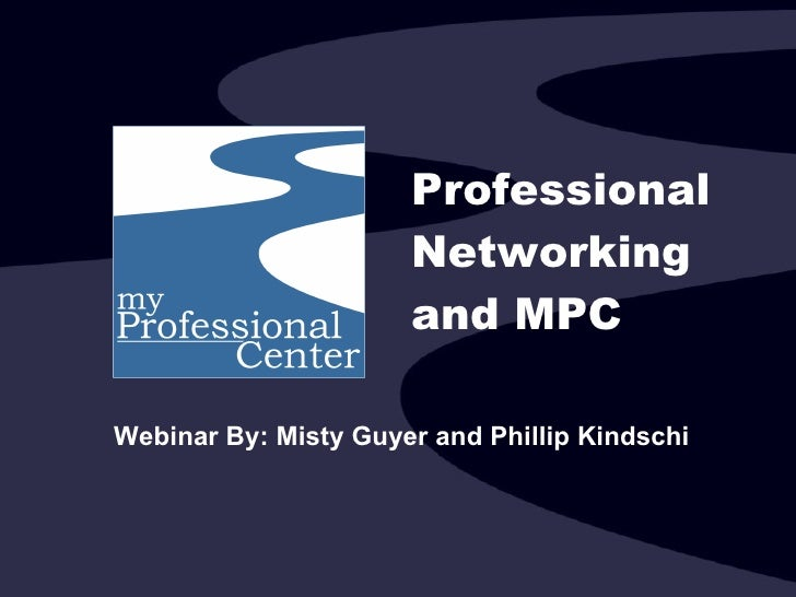 Professional Networking and MPC Webinar By: Misty Guyer and Phillip Kindschi
