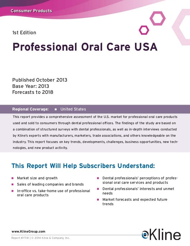 Consumer Products  1st Edition  Professional Oral Care USA Published October 2013 Base Year: 2013 Forecasts to 2018  Regio...