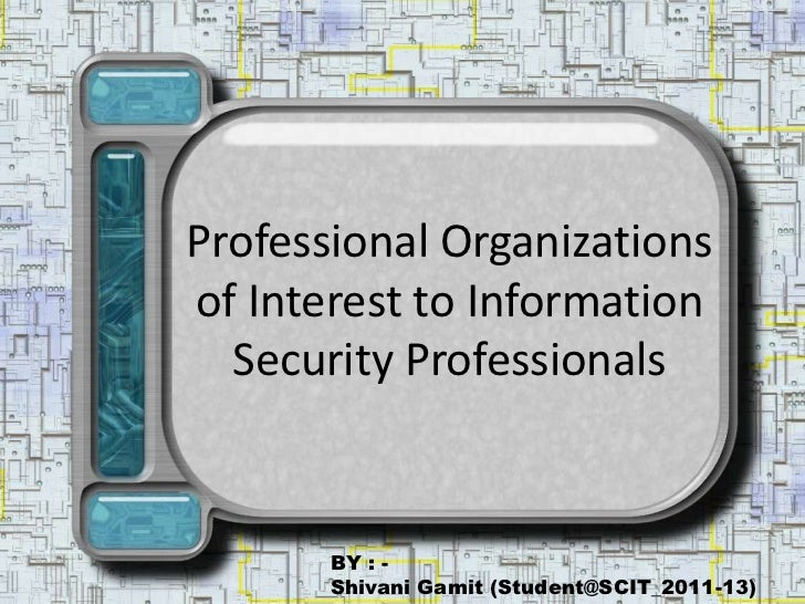 Professional Organizationsof Interest to Information  Security Professionals       BY : -       Shivani Gamit (Student@SCI...